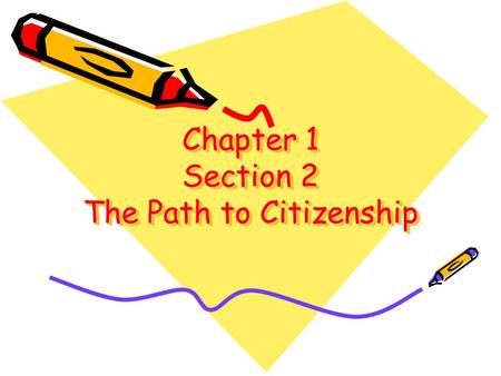 "Chapter 1 Section 2 The Path to Citizenship. Who are American citizens? The fourteenth Amendment defines a U.S. citizen as anyone ""born or naturalized."