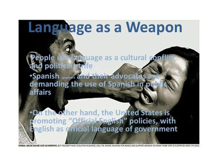 Language as a Weapon People use language as a cultural conflict and political strife Spanish speakers and their advocates are demanding the use of Spanish.