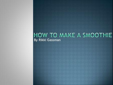 By Rikki Gassman. A smoothie is a thick beverage of fruit pureed in a blender with ice and milk, yogurt, or juice. Any fruit.