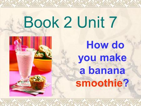 Book 2 Unit 7 How do you make a banana smoothie?