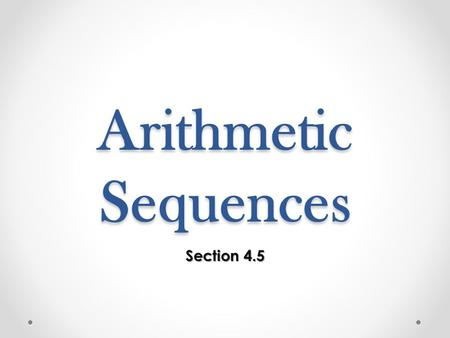 Arithmetic Sequences Section 4.5. Preparation for Algebra ll 22.0 Students find the general term and the sums of arithmetic series and of both finite.