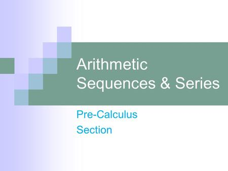 Arithmetic Sequences & Series Pre-Calculus Section.