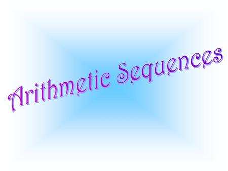 A sequence in which a constant (d) can be added to each term to get the next term is called an Arithmetic Sequence. The constant (d) is called the Common.