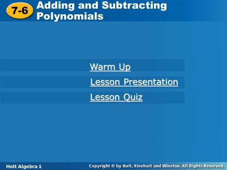 Holt Algebra 1 7-6 Adding and Subtracting Polynomials 7-6 Adding and Subtracting Polynomials Holt Algebra 1 Warm Up Warm Up Lesson Presentation Lesson.