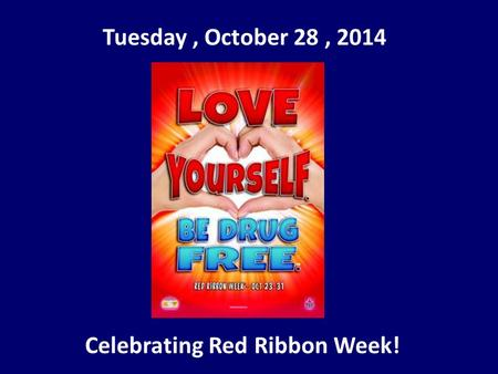 Tuesday, October 28, 2014 Celebrating Red Ribbon Week!