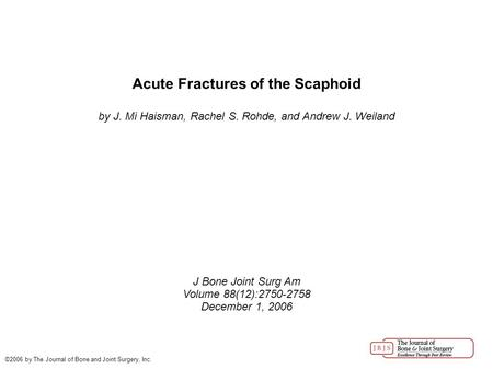 Acute Fractures of the Scaphoid by J. Mi Haisman, Rachel S. Rohde, and Andrew J. Weiland J Bone Joint Surg Am Volume 88(12):2750-2758 December 1, 2006.