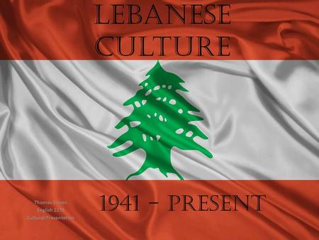 Lebanese Culture Thomas Simon English 2175 Cultural Presentation 1941 - Present.