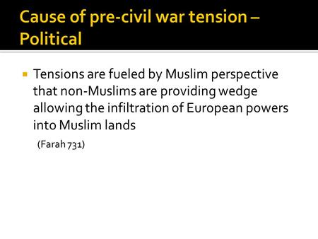  Tensions are fueled by Muslim perspective that non-Muslims are providing wedge allowing the infiltration of European powers into Muslim lands (Farah.