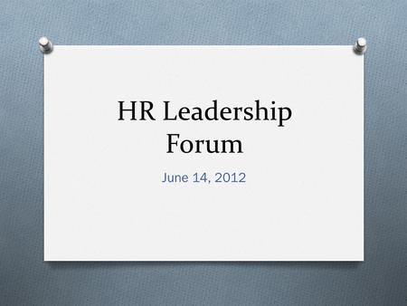 HR Leadership Forum June 14, 2012. New Employee Survey O Created as a result of Strategic Planning discussions O Purpose: feedback re: recruitment and.