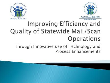 Through Innovative use of Technology and Process Enhancements.