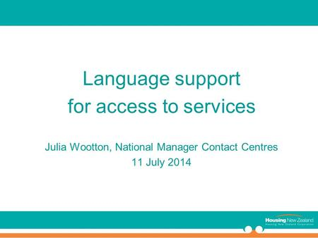 Language support for access to services Julia Wootton, National Manager Contact Centres 11 July 2014.