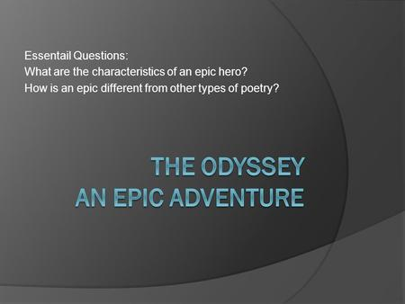 Essentail Questions: What are the characteristics of an epic hero? How is an epic different from other types of poetry?