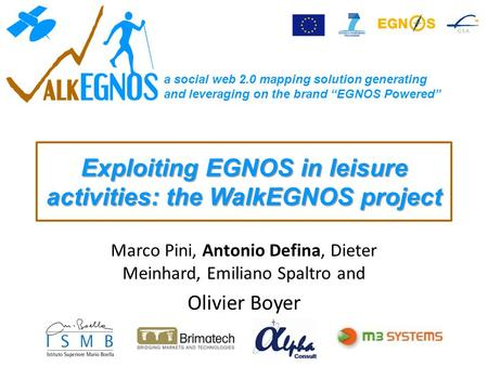 "A social web 2.0 mapping solution generating and leveraging on the brand ""EGNOS Powered"" Exploiting EGNOS in leisure activities: the WalkEGNOS project."