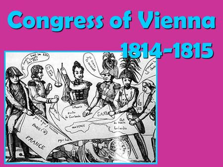 Congress of Vienna 					1814-1815.