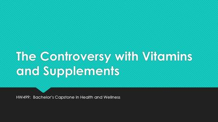 The Controversy with Vitamins and Supplements HW499: Bachelor's Capstone in Health and Wellness.