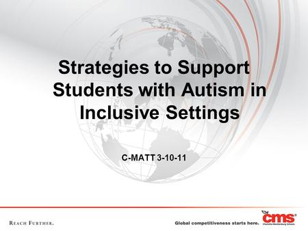 Strategies to Support Students with Autism in Inclusive Settings C-MATT 3-10-11.