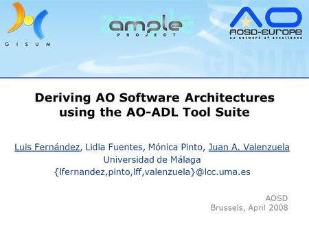 Deriving AO Software Architectures using the AO-ADL Tool Suite Luis Fernández, Lidia Fuentes, Mónica Pinto, Juan A. Valenzuela Universidad de Málaga