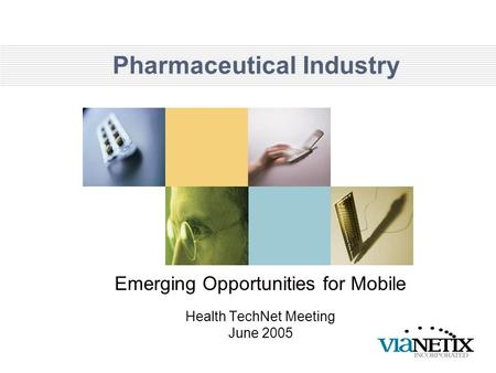 Pharmaceutical Industry Emerging Opportunities for Mobile Health TechNet Meeting June 2005.