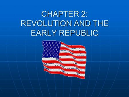 CHAPTER 2: REVOLUTION AND THE EARLY REPUBLIC. NO TAXATION WITHOUT REPRESENTATION The Sugar Act and the Stamp Act were two such taxes The Sugar Act and.