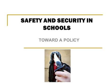 "TOWARD A POLICY SAFETY AND SECURITY IN SCHOOLS. BACKGROUND  In October 2007 the Hon. Minister established a special committee on ""Safety and Security."