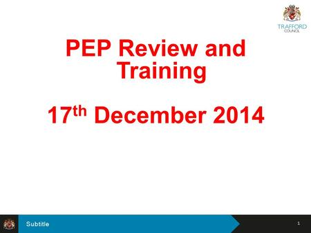 Subtitle PEP Review and Training 17 th December 2014 1.