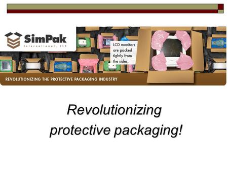 Revolutionizing protective packaging! protective packaging!