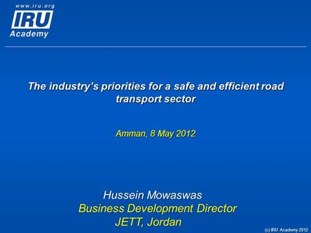 The industry's priorities for a safe and efficient road transport sector Amman, 8 May 2012 Hussein Mowaswas Business Development Director JETT, Jordan.