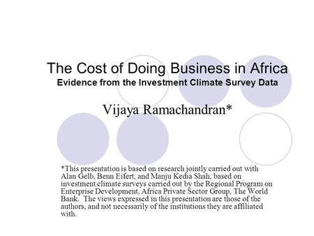 The Cost of Doing Business in Africa Evidence from the Investment Climate Survey Data Vijaya Ramachandran* *This presentation is based on research jointly.