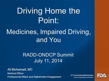 Driving Home the Point: Medicines, Impaired Driving, and You Ali Mohamadi, MD Medical Officer Professional Affairs and Stakeholder Engagement RADD-ONDCP.