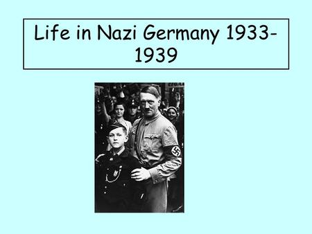 Life in Nazi Germany 1933- 1939. Life in Nazi Germany The Terror System Propaganda and Censorship Economy Women Young People Racial Policy Church Opposition.