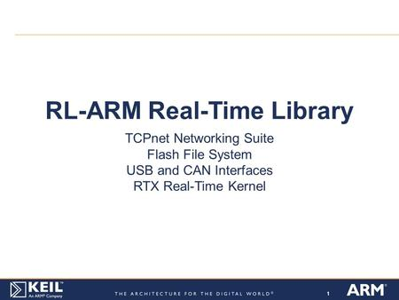 111 RL-ARM Real-Time Library TCPnet Networking Suite Flash File System USB and CAN Interfaces RTX Real-Time Kernel.