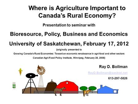 Where is Agriculture Important to Canada's Rural Economy? Presentation to seminar with Bioresource, Policy, Business and Economics University of Saskatchewan,
