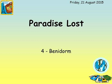 Friday, 21 August 2015 Paradise Lost 4 - Benidorm.