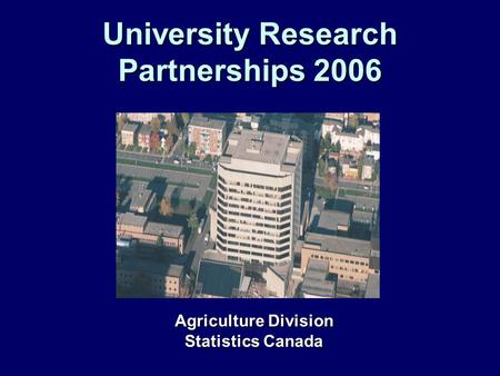 University Research Partnerships 2006 Agriculture Division Statistics Canada.