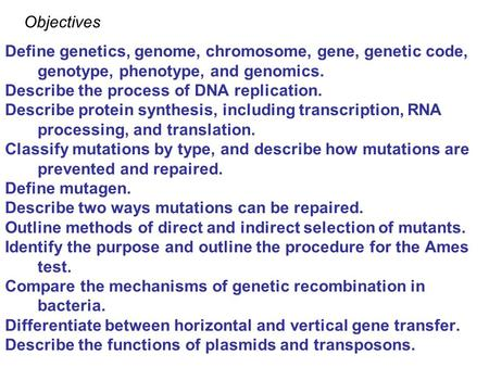© 2004 by Jones and Bartlett Publishers Define genetics, genome, chromosome, gene, genetic code, genotype, phenotype, and genomics. Describe the process.