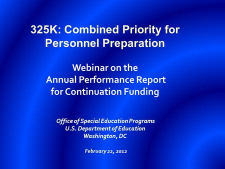 325K: Combined Priority for Personnel Preparation Webinar on the Annual Performance Report for Continuation Funding Office of Special Education Programs.