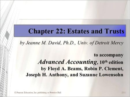 © Pearson Education, Inc. publishing as Prentice Hall22-1 Chapter 22: Estates and Trusts by Jeanne M. David, Ph.D., Univ. of Detroit Mercy to accompany.