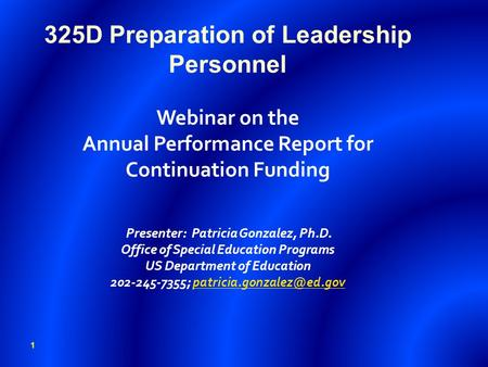 325D Preparation of Leadership Personnel Webinar on the Annual Performance Report for Continuation Funding Presenter: Patricia Gonzalez, Ph.D. Office.