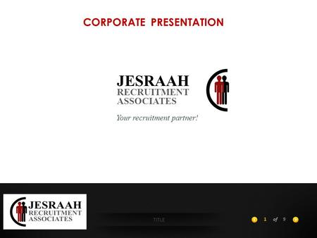 TITLE 1of9 JESRAAH RECRUITMENT ASSOCIATES Your recruitment partner! CORPORATE PRESENTATION.