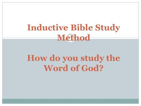 Inductive Bible Study Method How do you study the Word of God?