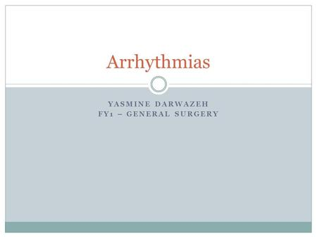 YASMINE DARWAZEH FY1 – GENERAL SURGERY Arrhythmias.