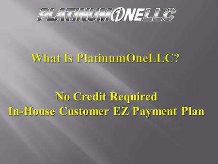 No Credit Required In-House Customer EZ Payment Plan.