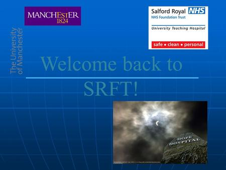 Welcome back to SRFT!. Introduction We hope to give you an insight of what is involved in being a 4 th year medical student at Salford Royal……. Produced.