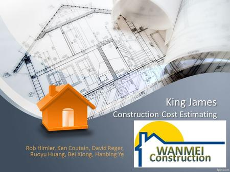 King James Construction Cost Estimating Rob Himler, Ken Coutain, David Reger, Ruoyu Huang, Bei Xiong, Hanbing Ye.