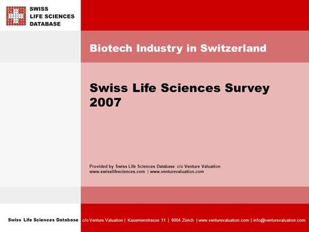 Swiss Life Sciences Database c/o Venture Valuation | Kasernenstrasse 11 | 8004 Zürich |  | Biotech Industry.