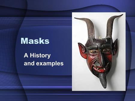 Masks A History and examples. History (Central and South America) The use of masks in Mexico dates from 3000 BC. Masks were used by priests to summon.