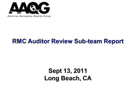 RMC Auditor Review Sub-team Report Sept 13, 2011 Long Beach, CA.