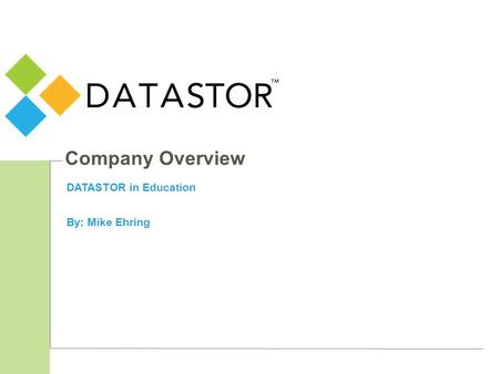 Company Overview DATASTOR in Education By: Mike Ehring.