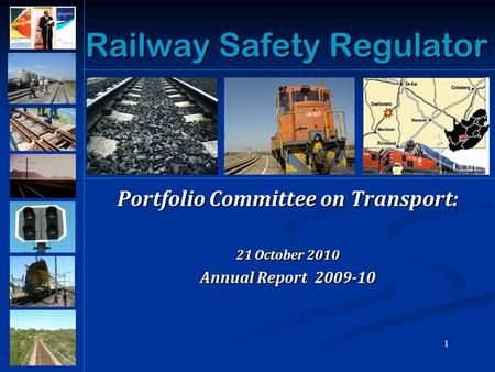 1 Railway Safety Regulator Portfolio Committee on Transport: 21 October 2010 Annual Report 2009-10.
