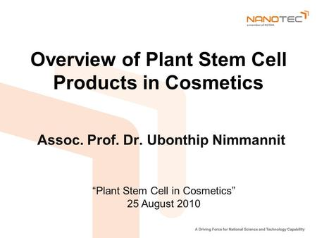"Overview of Plant Stem Cell Products in Cosmetics Assoc. Prof. Dr. Ubonthip Nimmannit ""Plant Stem Cell in Cosmetics"" 25 August 2010."